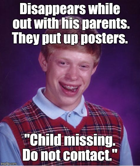 "Bad Luck Brian Meme | Disappears while out with his parents. They put up posters. ""Child missing. Do not contact."" 