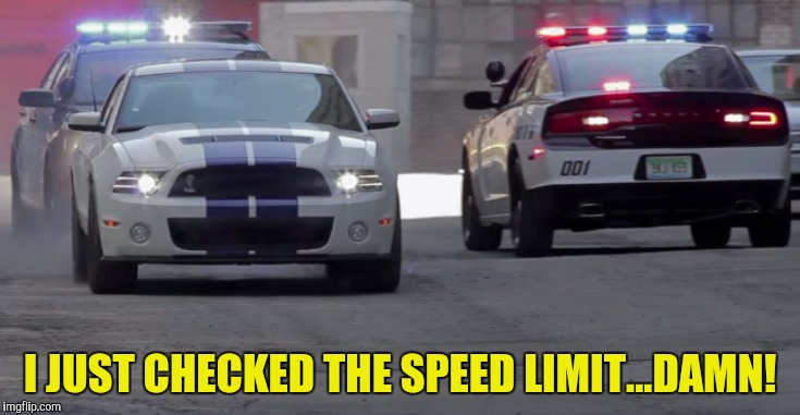 I JUST CHECKED THE SPEED LIMIT...DAMN! | made w/ Imgflip meme maker