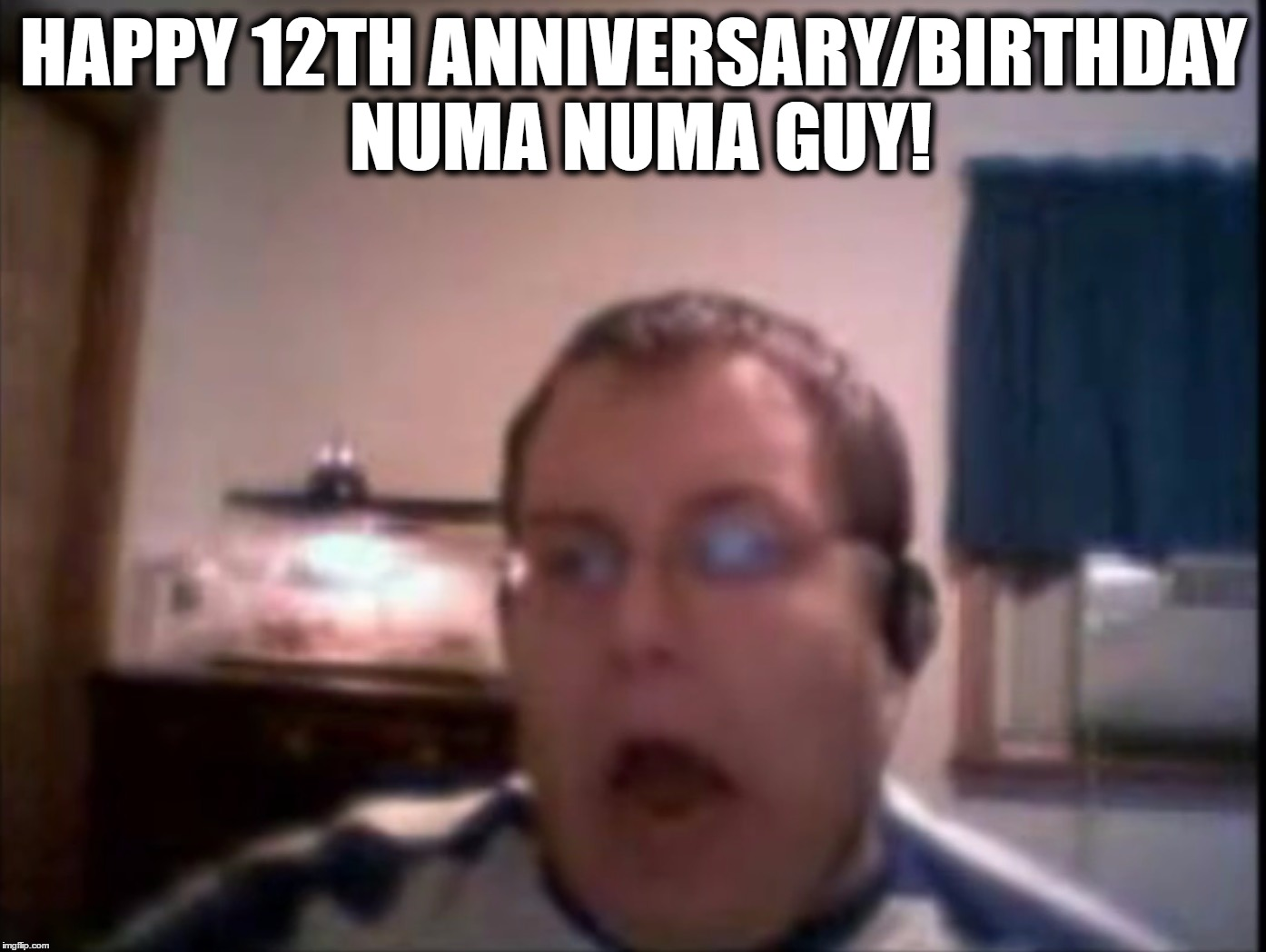 On This Day [December, 6 2004], Numa Numa Guy Made Internet History! | HAPPY 12TH ANNIVERSARY/BIRTHDAY NUMA NUMA GUY! | image tagged in numa numa guy,memes,funny,newgrounds,o-zone,dragostea din tei | made w/ Imgflip meme maker