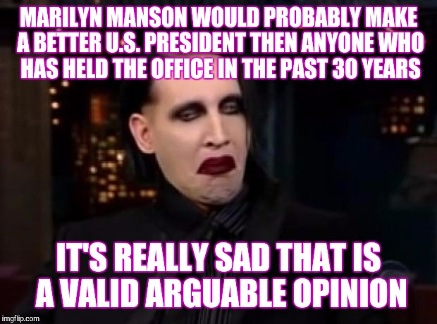 Marilyn Manson Tour 2020 Manson 2020 We've done worse   Imgflip