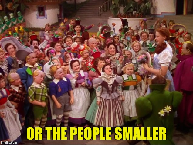 OR THE PEOPLE SMALLER | made w/ Imgflip meme maker
