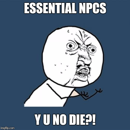 Y U No Meme | ESSENTIAL NPCS Y U NO DIE?! | image tagged in memes,y u no | made w/ Imgflip meme maker