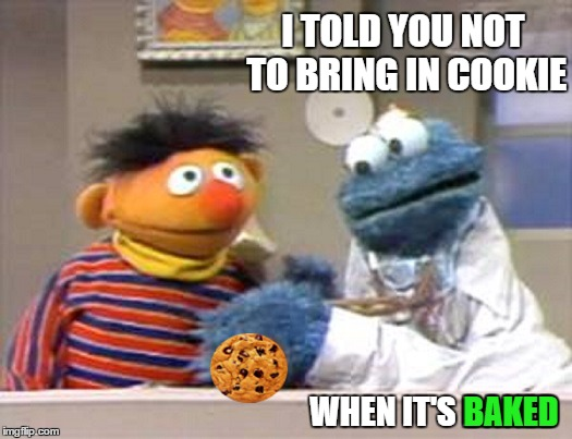 I TOLD YOU NOT TO BRING IN COOKIE WHEN IT'S BAKED BAKED | made w/ Imgflip meme maker