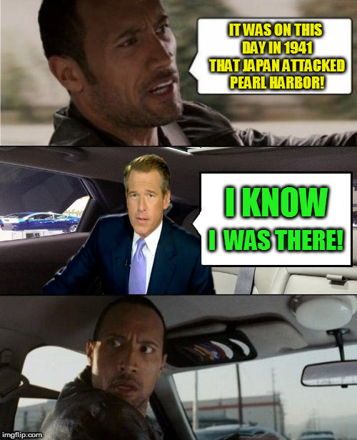 The Rock Driving Brian Williams (A Raydog Template)  | IT WAS ON THIS DAY IN 1941 THAT JAPAN ATTACKED PEARL HARBOR! I  WAS THERE! I KNOW | image tagged in rock driving brian williams,pearl harbor,brian williams was there,funny meme,the rock driving,1941 | made w/ Imgflip meme maker