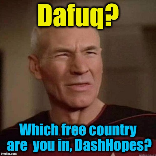 Dafuq? Which free country are  you in, DashHopes? | made w/ Imgflip meme maker