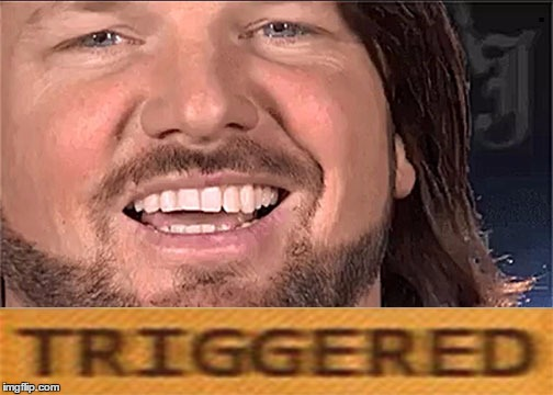 AJ Styles Triggered | . | image tagged in aj styles triggered | made w/ Imgflip meme maker