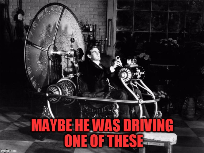MAYBE HE WAS DRIVING ONE OF THESE | made w/ Imgflip meme maker