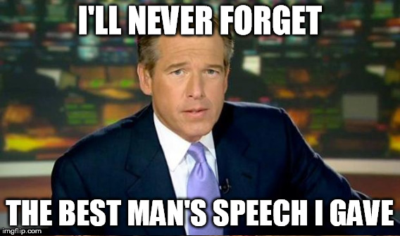 I'LL NEVER FORGET THE BEST MAN'S SPEECH I GAVE | made w/ Imgflip meme maker