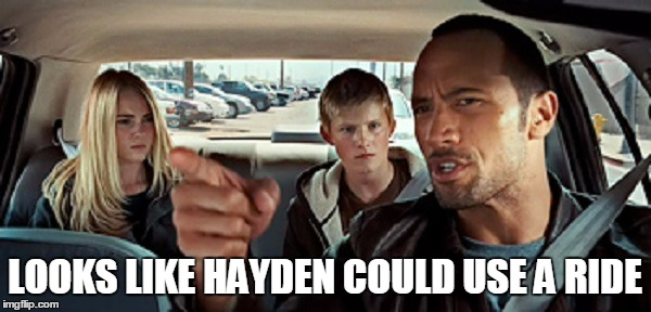 LOOKS LIKE HAYDEN COULD USE A RIDE | made w/ Imgflip meme maker