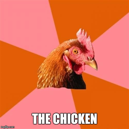 the chicken | THE CHICKEN | image tagged in the,chicken | made w/ Imgflip meme maker
