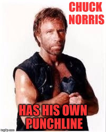 CHUCK NORRIS HAS HIS OWN PUNCHLINE | made w/ Imgflip meme maker
