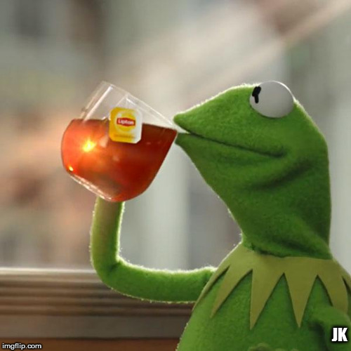 But Thats None Of My Business Meme | JK | image tagged in memes,but thats none of my business,kermit the frog | made w/ Imgflip meme maker