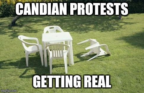 Imagine if Canadians elected their version of Donald Trump. |  CANDIAN PROTESTS; GETTING REAL | image tagged in memes,we will rebuild | made w/ Imgflip meme maker