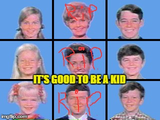IT'S GOOD TO BE A KID | made w/ Imgflip meme maker