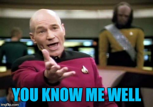 Picard Wtf Meme | YOU KNOW ME WELL | image tagged in memes,picard wtf | made w/ Imgflip meme maker