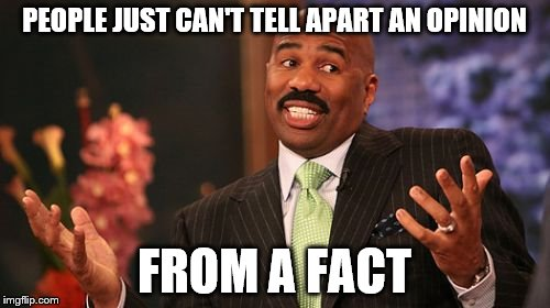 Steve Harvey Meme | PEOPLE JUST CAN'T TELL APART AN OPINION FROM A FACT | image tagged in memes,steve harvey | made w/ Imgflip meme maker