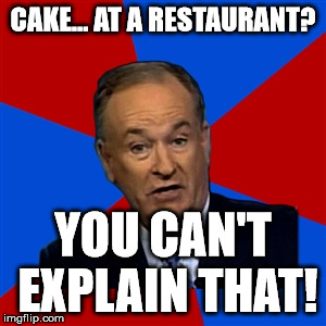 you cant | CAKE... AT A RESTAURANT? YOU CAN'T EXPLAIN THAT! | image tagged in you cant | made w/ Imgflip meme maker