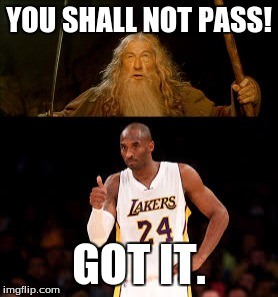 YOU SHALL NOT PASS! GOT IT. | image tagged in kobe bryant,gandalf you shall not pass,memes,funny,original meme | made w/ Imgflip meme maker