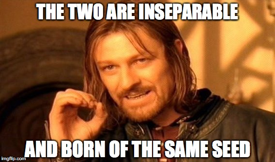 One Does Not Simply Meme | THE TWO ARE INSEPARABLE AND BORN OF THE SAME SEED | image tagged in memes,one does not simply | made w/ Imgflip meme maker