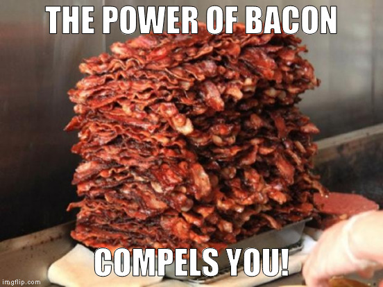 THE POWER OF BACON COMPELS YOU! | made w/ Imgflip meme maker