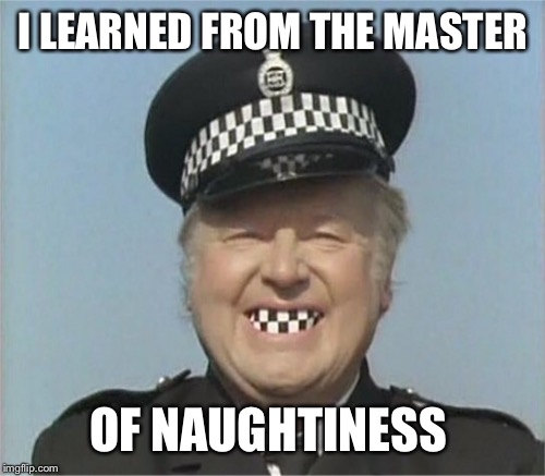 I LEARNED FROM THE MASTER OF NAUGHTINESS | made w/ Imgflip meme maker