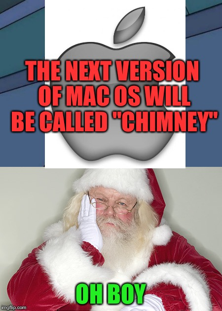 "THE NEXT VERSION OF MAC OS WILL BE CALLED ""CHIMNEY"" OH BOY 
