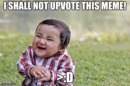 Evil Toddler Meme | I SHALL NOT UPVOTE THIS MEME! >:D | image tagged in memes,evil toddler | made w/ Imgflip meme maker