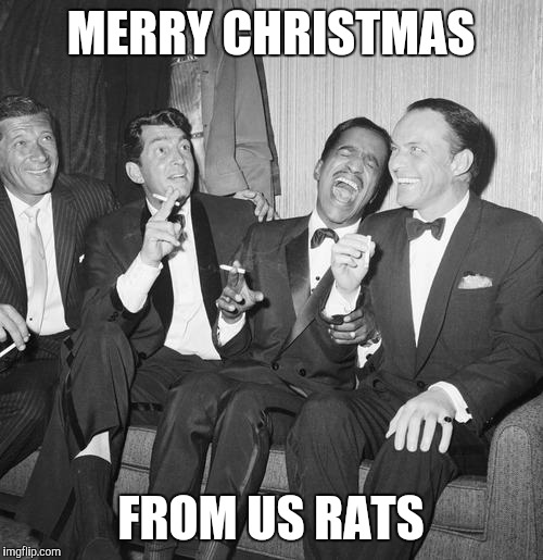 MERRY CHRISTMAS; FROM US RATS | image tagged in rat pack,frank sinatra,dean martin,sammy davis jr,las vegas | made w/ Imgflip meme maker