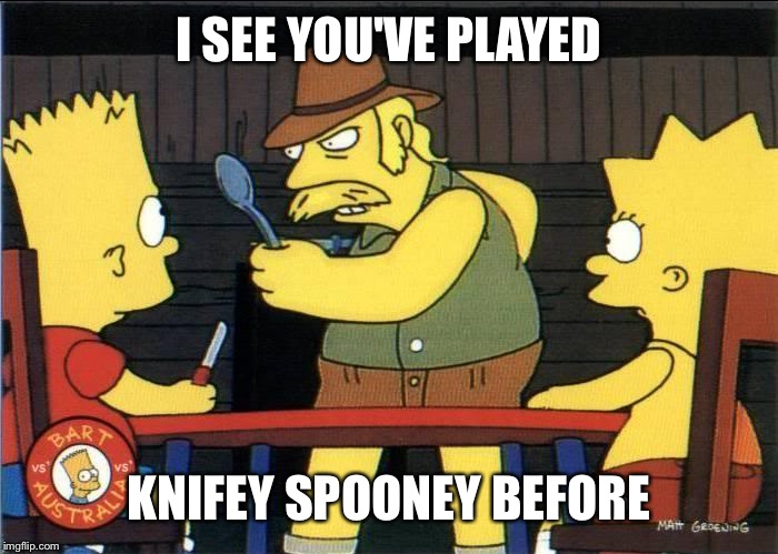 I SEE YOU'VE PLAYED KNIFEY SPOONEY BEFORE | made w/ Imgflip meme maker