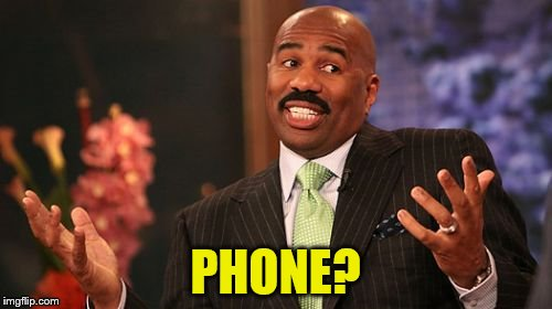 Steve Harvey Meme | PHONE? | image tagged in memes,steve harvey | made w/ Imgflip meme maker