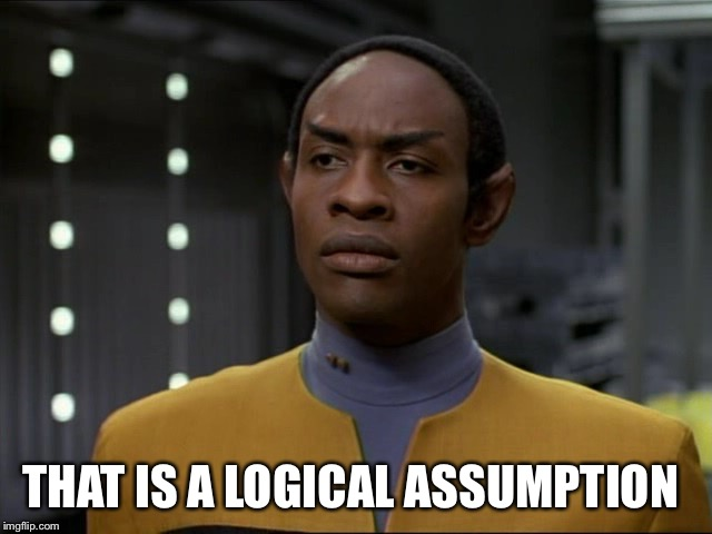Tuvok | THAT IS A LOGICAL ASSUMPTION | image tagged in tuvok | made w/ Imgflip meme maker