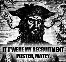 IT T'WERE MY RECRUITMENT POSTER, MATEY. | made w/ Imgflip meme maker
