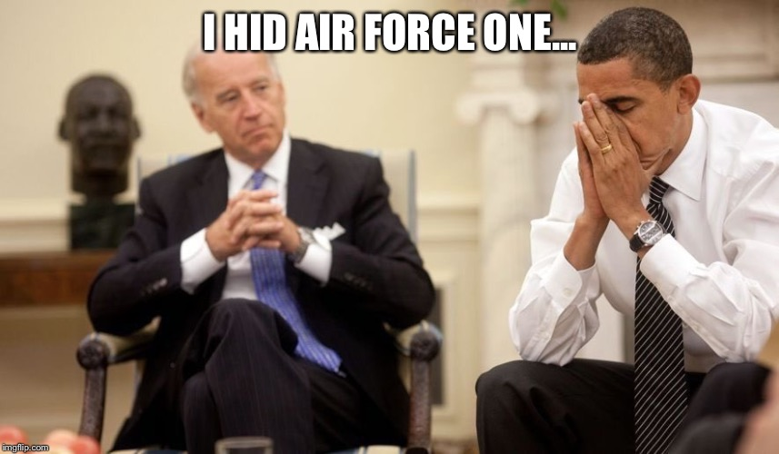 Biden Obama | I HID AIR FORCE ONE... | image tagged in biden obama | made w/ Imgflip meme maker