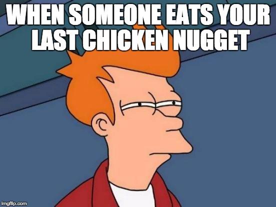 Demotivational Fried Chicken: Futurama Fry Meme