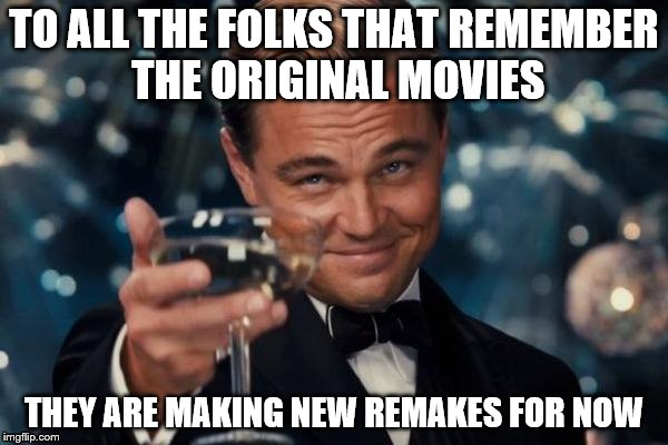Where my old folks at?  Ghostbusters? The Mummy? Flatliners? Jumanji? Friday the 13th?   I want a new Back to the Future!! | TO ALL THE FOLKS THAT REMEMBER THE ORIGINAL MOVIES THEY ARE MAKING NEW REMAKES FOR NOW | image tagged in memes,leonardo dicaprio cheers | made w/ Imgflip meme maker