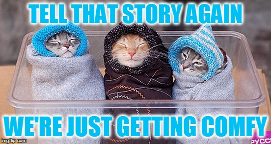 TELL THAT STORY AGAIN WE'RE JUST GETTING COMFY | made w/ Imgflip meme maker