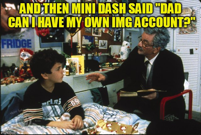AND THEN MINI DASH SAID ''DAD CAN I HAVE MY OWN IMG ACCOUNT?'' | made w/ Imgflip meme maker