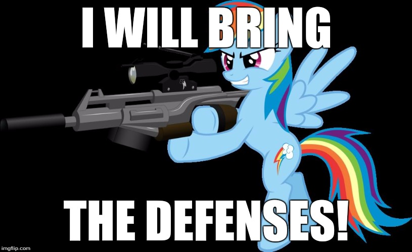 gunning rainbow dash | I WILL BRING THE DEFENSES! | image tagged in gunning rainbow dash | made w/ Imgflip meme maker