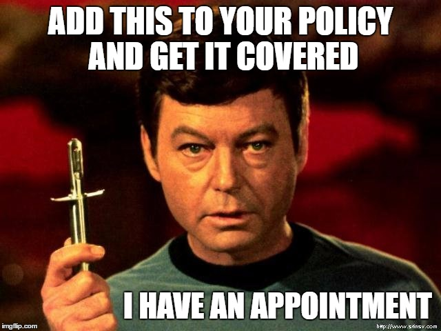 ADD THIS TO YOUR POLICY AND GET IT COVERED I HAVE AN APPOINTMENT | made w/ Imgflip meme maker