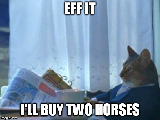EFF IT I'LL BUY TWO HORSES | made w/ Imgflip meme maker