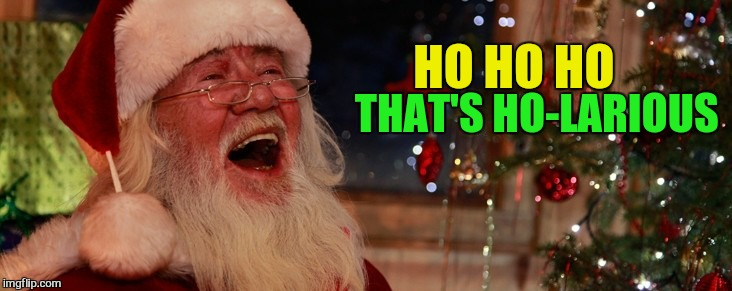 HO HO HO THAT'S HO-LARIOUS | made w/ Imgflip meme maker