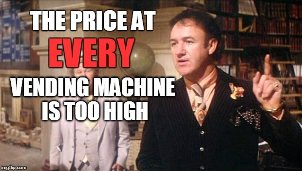 Gene Hackman's anouncement: | THE PRICE AT VENDING MACHINE IS TOO HIGH EVERY | image tagged in gene hackman's anouncement | made w/ Imgflip meme maker