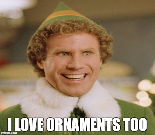 I LOVE ORNAMENTS TOO | made w/ Imgflip meme maker