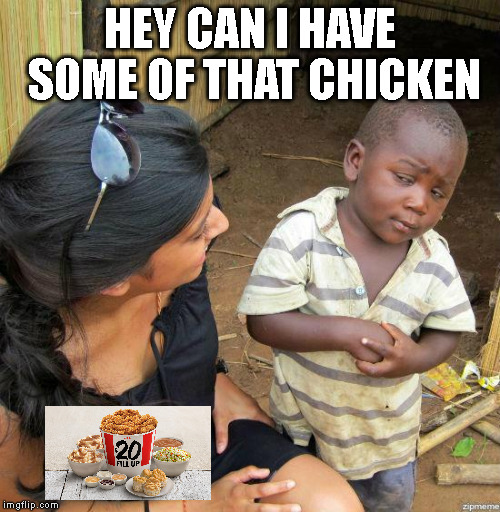 black kid |  HEY CAN I HAVE SOME OF THAT CHICKEN | image tagged in black kid | made w/ Imgflip meme maker