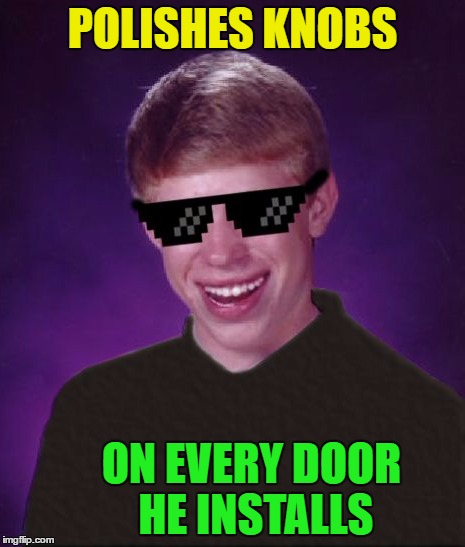 POLISHES KNOBS ON EVERY DOOR HE INSTALLS | made w/ Imgflip meme maker