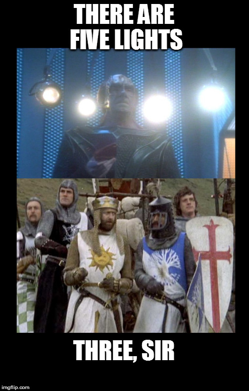 Four Lights |  THERE ARE FIVE LIGHTS; THREE, SIR | image tagged in star trek,star trek tng,monty python and the holy grail | made w/ Imgflip meme maker