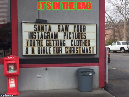 Funny Christmas Message | IT'S IN THE BAG | image tagged in funny memes,christmas,santa claus | made w/ Imgflip meme maker