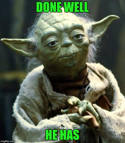 Star Wars Yoda Meme | DONE WELL HE HAS | image tagged in memes,star wars yoda | made w/ Imgflip meme maker