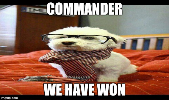 COMMANDER WE HAVE WON | made w/ Imgflip meme maker