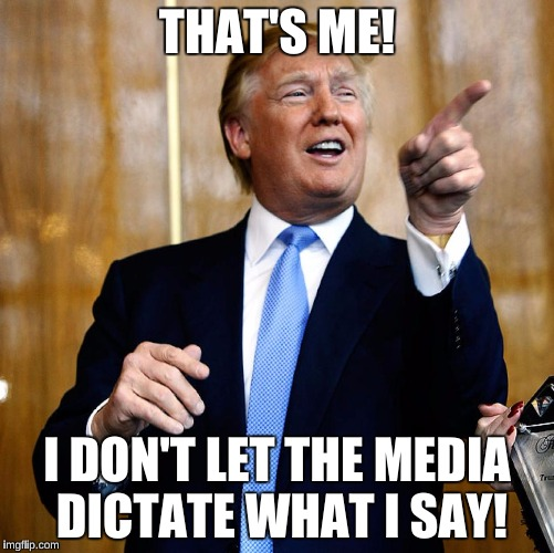 THAT'S ME! I DON'T LET THE MEDIA DICTATE WHAT I SAY! | made w/ Imgflip meme maker